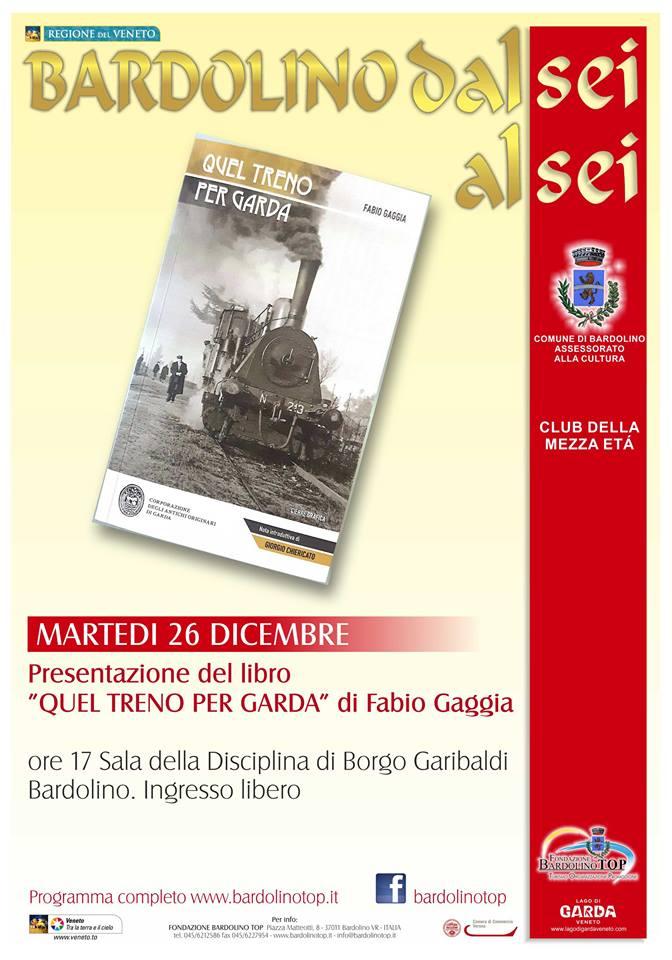 Locandina presentazione libro QUEL TRENO PER GARDA di Fabio Gaggia, a Bardolino 26.12.2017